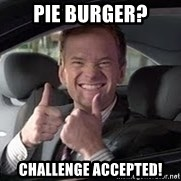 Barney Stinson - Pie burger? Challenge accepted!
