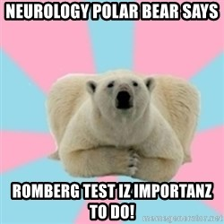 Perfection Polar Bear - neurology polar bear says romberg test iz importanz to do!