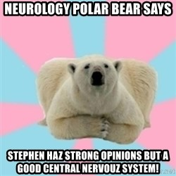 Perfection Polar Bear - neurology polar bear says stephen haz strong opinions but a good central nervouz system!