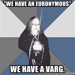 "Black Metal Sword Kid - ""We have an Euronymous"" We have a Varg."