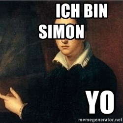 shit's on fire -              ich bin Simon                          yo