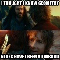 Never Have I Been So Wrong - i thought i know geometry Never have i been so wrong
