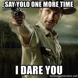 Walking Dead: Rick Grimes - say yolo one more time i dare you