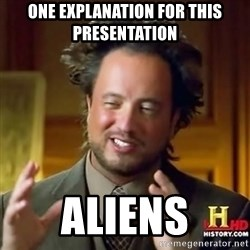 ancient alien guy - One explanation for this Presentation Aliens