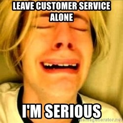 Leave Brittney Alone - leave customer service alone i'm serious