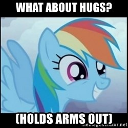 Post Ponies - what about hugs? (holds arms out)