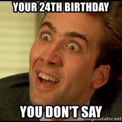 You Don't Say Nicholas Cage - your 24th birthday you don't say