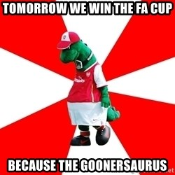 Arsenal Dinosaur - Tomorrow we win the FA Cup Because the Goonersaurus