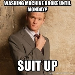 Barney Stinson - Washing Machine Broke Until Monday? Suit up