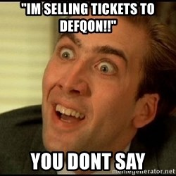 """You Don't Say Nicholas Cage - """"im selling tickets to defqon!!"""" you dont say"""