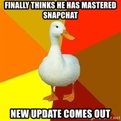 Technologically Impaired Duck - Finally thinks he has mastered snapchat new update comes out