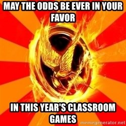Typical fan of the hunger games - may the odds be ever in your favor  in this year's Classroom games
