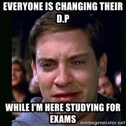crying peter parker - everyone is changing their d.p while i'm here studying for exams