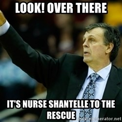 Kevin McFail Meme - look! over there It's nurse shantelle to the rescue