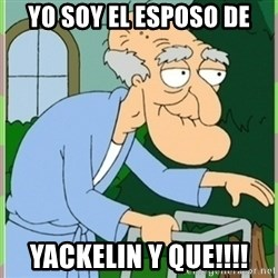 Herbert from family guy - yo soy el esposo de yackelin y que!!!!