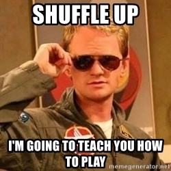 Barney Stinson - shuffle up i'm going to teach you how to play