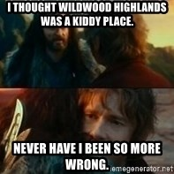 Never Have I Been So Wrong - I thought Wildwood Highlands was a kiddy place. Never Have I been so more wrong.