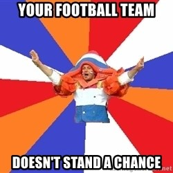 dutchproblems.tumblr.com - your football team doesn't stand a chance