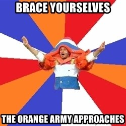 dutchproblems.tumblr.com - brace yourselves the orange army approaches