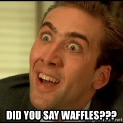 You Don't Say Nicholas Cage -  DID YOU SAY WAFFLES???