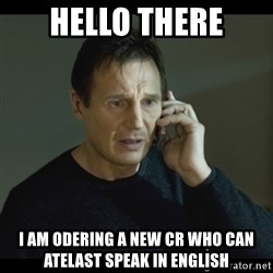 I will Find You Meme - Hello there I am odering a new CR who can atelast speak in english