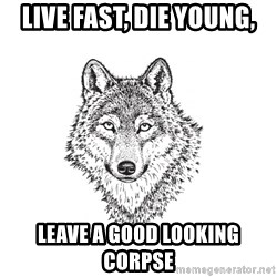Sarcastic Wolf - Live fast, die young, leave a good looking corpse