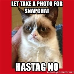 No cat - let take a photo for snapchat  hastag no