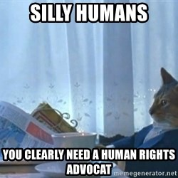 Sophisticated Cat - silly humans you clearly need a human rights advocat