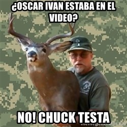 Chuck Testa Nope - ¿Oscar ivan estaba en el video? no! chuck testa