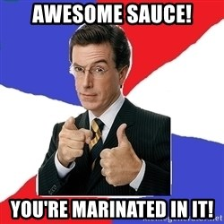 Freedom Meme - awesome sauce! You're marinated in it!