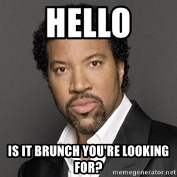 Lionel Richie - hello is it brunch you're looking for?