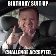 Barney Stinson - Birthday suit up challenge accepted