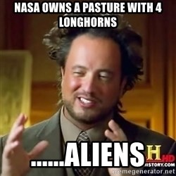 ancient alien guy - Nasa Owns a pasture with 4 longhorns ......aliens