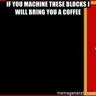 tui ad - IF YOU MACHINE THESE BLOCKS i WILL BRING YOU A COFFEE