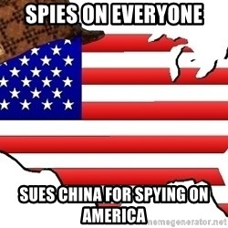 Scumbag America - spies on everyone sues china for spying on america