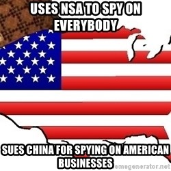 Scumbag America - uses nsa to spy on everybody sues china for spying on american businesses