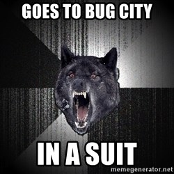 flniuydl - GOES TO BUG CITY IN A SUIT