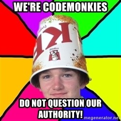 Bad Braydon - we're codemonkies do not question our authority!