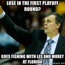 Kevin McFail Meme - Lose in the first playoff round? Goes fishing with Les and Morey at Florida
