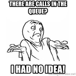 Wala talaga eh - There are calls in the queue? i had no idea!