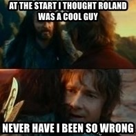 Never Have I Been So Wrong - at the start i thought roland was a cool guy never have i been so wrong