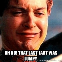 Crying Tobey Maguire -  oh no! That last fart was lumpy.