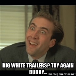 Nick Cage -  Big White trailers? try again buddy...