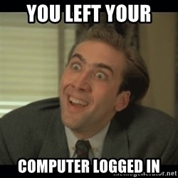 Nick Cage - You left your  Computer logged in