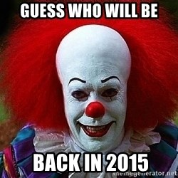 Pennywise the Clown - Guess who will be  back In 2015