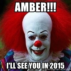 Pennywise the Clown - amber!!!  I'll see you in 2015