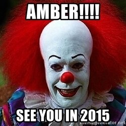 Pennywise the Clown - Amber!!!! See you in 2015