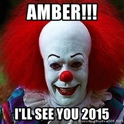 Pennywise the Clown - Amber!!! I'll see you 2015