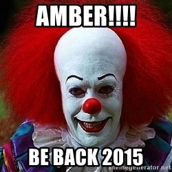 Pennywise the Clown - Amber!!!! Be back 2015