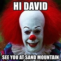 Pennywise the Clown - HI David See you at Sand mountain